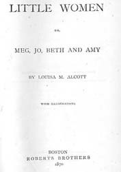 32. LOUISA MAY ALCOTT. Little Women or Meg, Jo, Beth and Amy. Boston: Roberts Brothers, 1870, title page