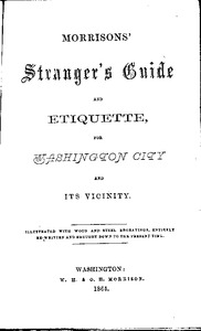 42. W.H. and O.H. MORRISON. Morrisons' Stranger's Guide and Etiquette to Washington City. Washington: W.H. and O.H. Morrison, 1864, title page